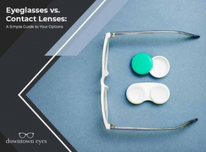 Eyeglasses vs. Contact Lenses: Which to Choose?